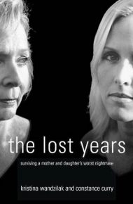 The Lost Years: Surviving a Mother and Daughter's Worst Nightmare - Kristina Wandzilak