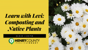 Learn with Levi: Composting and Native Plants @ Henry County Public Library